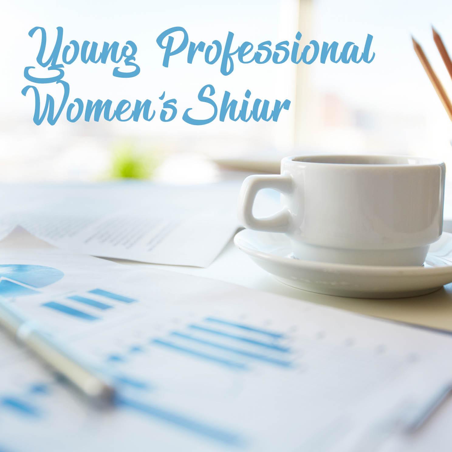 YOUNG PROFESSIONAL WOMEN'S SHIUR